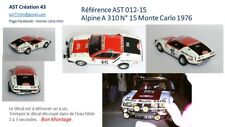NEW DECAL 1 43 RENAULT ALPINE A 310  N°15 RALLY WRC MONTE CARLO 1976