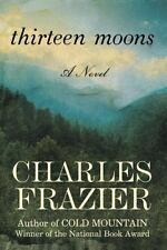 Thirteen Moons by Charles Frazier (2006,Softcover)