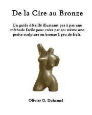 De la Cire au Bronze: Ce guide détaillé illustre une méthode facile pour créer u