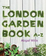 The London Garden Book A-Z by Willis, Abigail ( AUTHOR ) Oct-28-2012 Paperback,