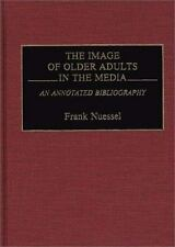 Bibliographies and Indexes in Gerontology Ser.: The Image of Older Adults in...