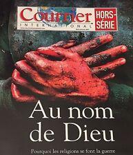 COURRIER INTERNATIONAL**H-S**RARE**2007***AU NOM DE DIEU***RELIGIONS ET GUERRE ?