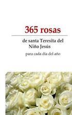 365 Rosas : De Santa Teresita para Todos Los Dias Del Año by Montse de Paz...