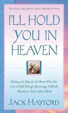 I'll Hold You in Heaven by Jack W. Hayford (2003, Paperback)