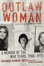 Outlaw Woman : A Memoir of the War Years, 1960–1975 by Roxanne Dunbar-Ortiz...