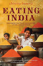 Eating India: Exploring the Food and Culture of the Land of Spices, Chitrita Ban