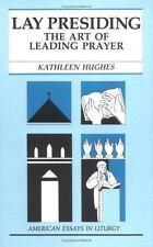 Lay Presiding: The Art of Leading Prayer (American Essays in Liturgy