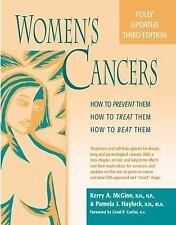 Women's Cancers : How to Prevent Them, How to Treat Them, How to Beat Them by...