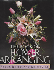 Book of Flower Arranging: For Fresh Dried and Artificial Flowers by Mary Forsell