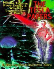 The Tesla Papers: Nikola Tesla on Free Energy and Wireless Transmission of Power