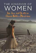 The Kingdom of Women: Life, Love and Death in China's Hidden Mountains by I.B.Tauris & Co Ltd. (Hardback, 2017)