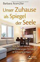 Unser Zuhause als Spiegel der Seele: Wie Sie mit Ve... | Buch | Zustand sehr gut