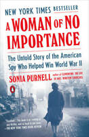 A Woman of No Importance: The Untold Story of the American Spy Who H - VERY GOOD