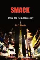 Smack: Heroin and the American City (Politics and Culture in Modern America) by
