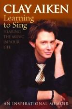 Learning to Sing : Hearing the Music in Your Life by Allison Glock and Clay Aike