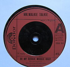 "MR WALKIE TALKIE - Be My Boogie Woogie Baby - Excellent Con 7"" Single 2058 914"