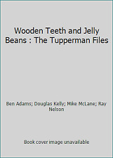 Wooden Teeth and Jelly Beans : The Tupperman Files
