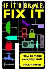 If it's Broke, Fix it: How to Mend Everyday Stuff by Nick Harper (Hardback,...