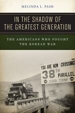 In the Shadow of the Greatest Generation: The Americans Who Fought the Korean Wa