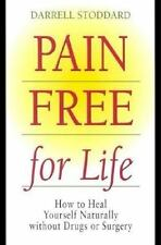Pain Free for Life : How to Heal Yourself Naturally...Darrell Stoddard (2003, PB