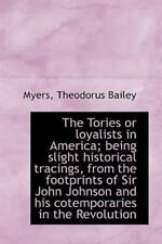 The Tories Or Loyalists In America; Being Slight Historical Tracings, From Th...