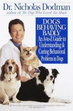 Dogs Behaving Badly : An A-Z Guide to Understanding and Curing Behavorial...