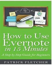How to Use Evernote in 15 Minutes - an Unofficial Step by Step Guide for Begi...