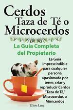 Cerdos Taza de T� o Microcerdos. la Gu�a Completa Del Propietario. la Gu�a...