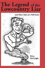 The Legend of the Lowcountry Liar : And Other Tales of a Tall Ordr by Brian...