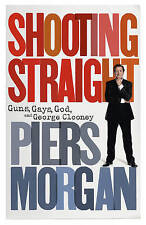 Shooting Straight: Guns, Gays, God, and George Clooney, Morgan, Piers, 009193317