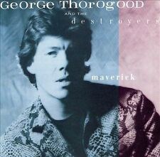 Maverick by George Thorogood & the Destroyers (CD, Jun-1994, Beat Goes On)