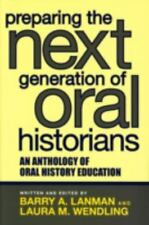 PREPARING THE NEXT GENERATION OF ORAL HISTORIANS - LANMAN, BARRY A. (EDT)/ WENDL