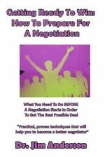 Getting Ready to Win: How to Prepare for a Negotiation : What You Need to Do...