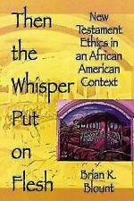 Then the Whisper Put on Flesh: New Testament Ethics in an African American