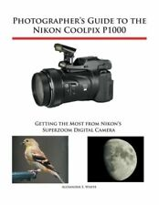 Photographer's Guide to the Nikon Coolpix P1000: Getting the Most from Niko...