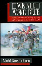 PUSHMAN, M.G. - WE ALL WORE BLUE. A Young Girl's Adventures In The Wartime WAAF.