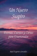 Un Nuevo Suspiro : Poemas, Cuentos y Cartas para Enamorados by Raul Eugenio...