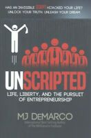 Unscripted : Life, Liberty, and the Pursuit of Entrepreneurship, Paperback by...