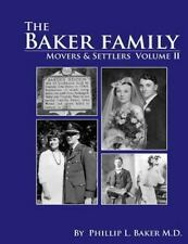 Movers and Settlers : The Baker Family by Phillip L. Baker (2014, Paperback)