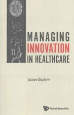 Managing Innovation In Healthcare by James Barlow 9781786341525 | Brand New