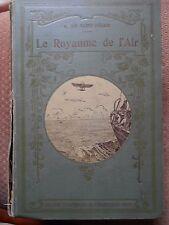 LE ROYAUME DE L'AIR - L. DE SAINT-FEGOR - EDITIONS DE 1910 - 120 GRAVURES/PHOTOS