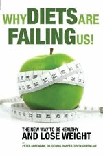 Why Diets Are Failing Us!: And What You Can Do To Get Healthy Now by Peter Green