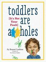 Toddlers Are A**holes: It's Not Your Fault - Paperback - ACCEPTABLE