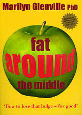 Fat Around the Middle: How to Lose That Bulge - For Good by Marilyn Glenville...