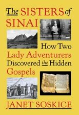 The Sisters of Sinai: How Two Lady Adventurers Discovered the Hidden Gospels by