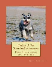 I Want a Pet Standard Schnauzer : Fun Learning Activities by Gail Forsyth.