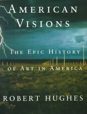 American Visions: The Epic History of Art in America by Robert Hughes (Paperback