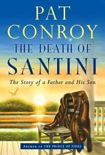 The Death of Santini : The Story of a Father and His Son by Pat Conroy (2013, Ha