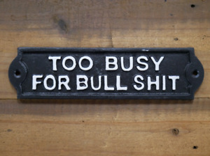 Cast Iron Sign Too Busy For Bulls**t Funny Rude Humorous Saying Vintage