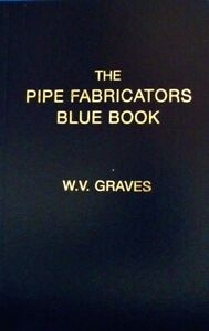 The Pipe Fabricators Blue Book by W. V. Graves AUTHENTIC from PUBLISHER